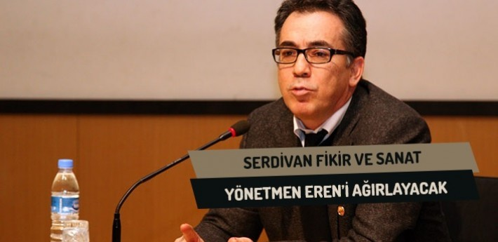 Serdivan Fikir Ve Sanat, Yönetmen Eren'i Ağırlayacak