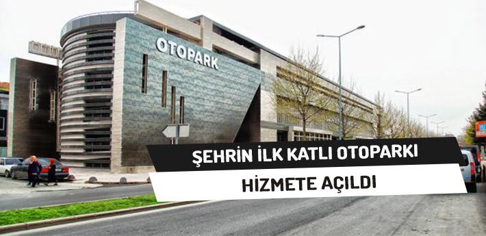 Şehrin İlk Katlı Otopark'ı Hizmette