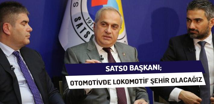 SATSO Başkanı: Otomotivde Lokomotif Şehir Olacağız