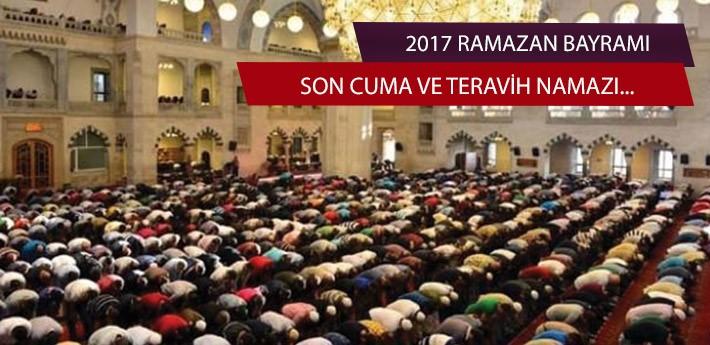 2017 Ramazan Ayının Son Cuma Namazı ve Son Teravih Namazı Bugün Kılınacak