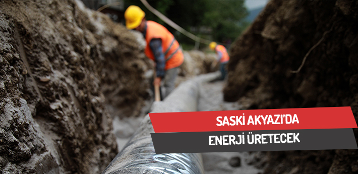 SASKİ Akyazı'da enerji üretecek
