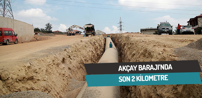 Akçay Barajı'nda son 2 kilometre
