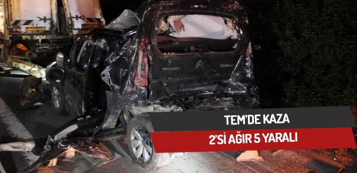 TEM'de kaza 2'si ağır 5 yaralı