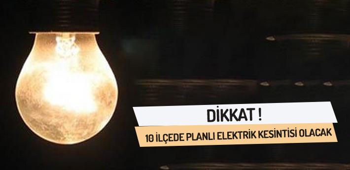 10 ilçede planlı elektrik kesintisi olacak