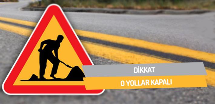 Dikkat! O yollar kapalı