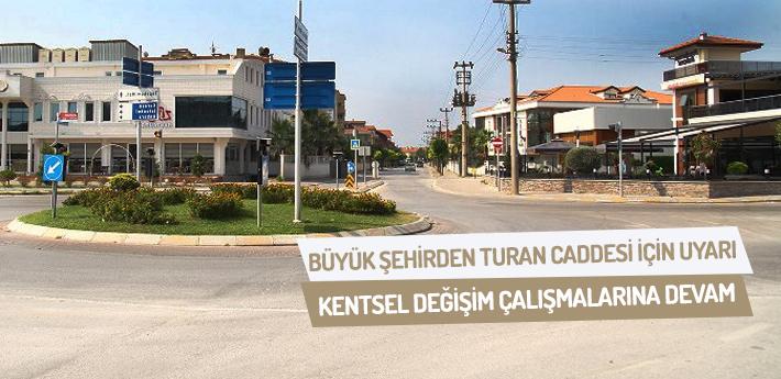 Büyükşehir'den Turan Caddesi için uyarı