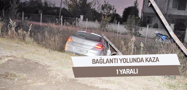 Bağlantı yolunda kaza! 1 YARALI