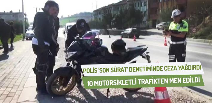 Polis 'son sürat' denetiminde ceza yağdırdı