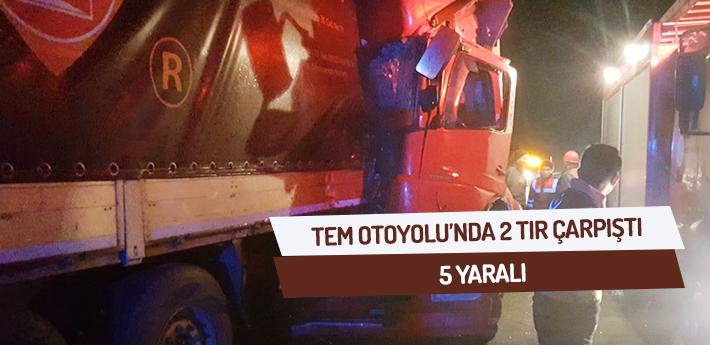 TEM Otoyolu'nda iki tır çarpıştı: 5 yaralı