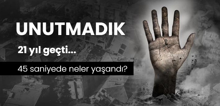 17 Ağustos Marmara Depremini Unutmadık. 45 saniyede neler yaşandı?