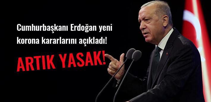 Cumhurbaşkanı Erdoğan yeni korona kararlarını açıkladı! Artık yasak...