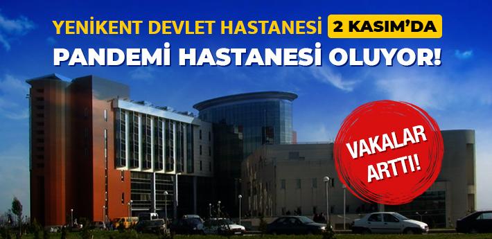 Yenikent Devlet Hastanesi Pandemi Hastanesi oluyor!