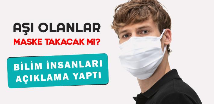 Aşı olanlar maske takmaya devam edecek mi?