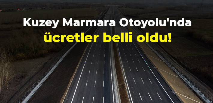 Kuzey Marmara Otoyolu'nda ücretler belli oldu!