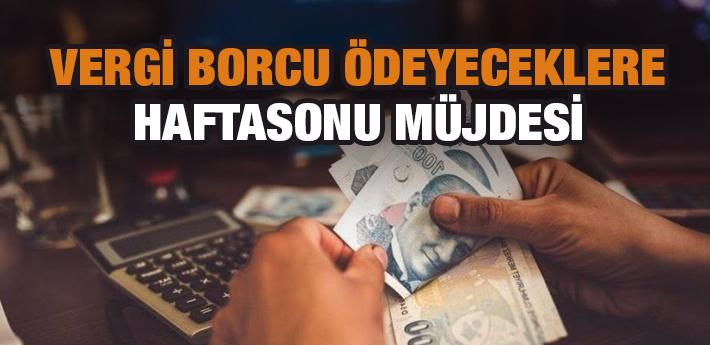 Vergi borcunu ödeyecekler dikkat!