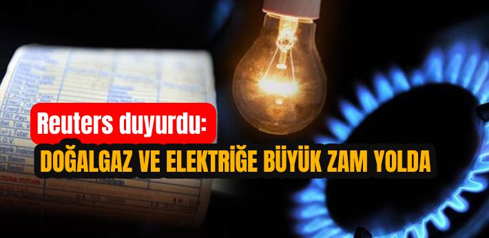 Reuters duyurdu: Doğalgaz ve elektriğe büyük zam yolda
