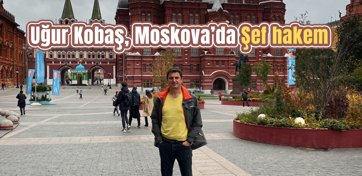 Uğur Kobaş, Moskova'da Şef hakem..